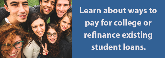 Learn about ways to pay for college or refinance existing student loans.
